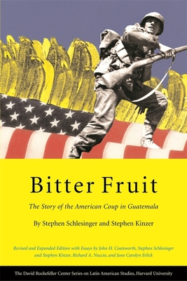 Bitter Fruit: The Story of the American Coup in Guatemala - Schlesinger, Stephen