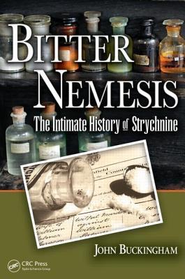 Bitter Nemesis: The Intimate History of Strychnine - Buckingham, John