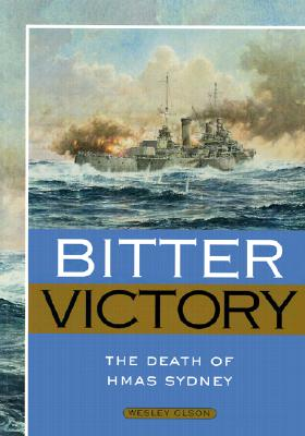 Bitter Victory: The Death of Hmas Sydney - Olson, Wesley