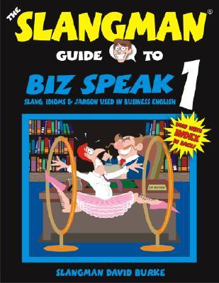 Biz Speak 1: Slang, Idioms & Jargon Used in Business English - Burke, David
