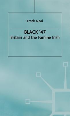 Black '47: Britain and the Irish Famine - Neal, Frank