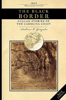 Black Border: Gullah Stories of the Carolina Coast - Gonzales, Ambrose (Editor)