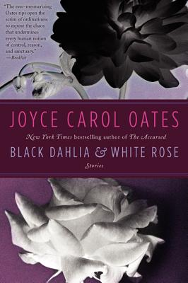 Black Dahlia & White Rose - Oates, Joyce Carol