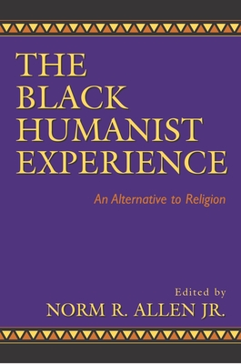 Black Humanist Experience - Allen, Norman N, Jr. (Editor), and Allen, Norm R, Jr. (Editor)
