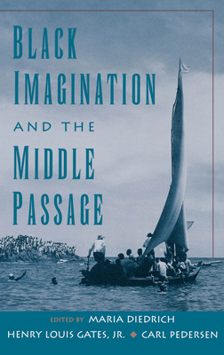 Black Imagination and the Middle Passage - Pedersen, Carl (Editor), and Diedrich, Maria (Editor), and Gates, Henry Louis Jr (Editor)