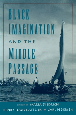 Black Imagination and the Middle Passage - Pedersen, Carl (Editor), and Diedrich, Maria (Editor), and Gates, Jr Henry Louis (Editor)
