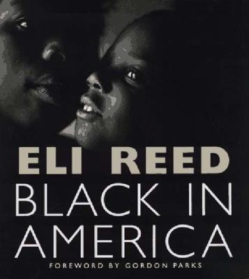 Black in America - Reed, Eli, and Parks, Gordon (Introduction by)