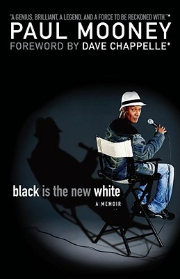 Black Is the New White - Mooney, Paul, Dr., and Chappelle, Dave (Foreword by)
