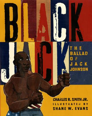 Black Jack: The Ballad of Jack Johnson - Smith, Charles R, Jr.