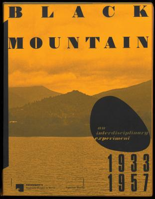 Black Mountain: An Interdisciplinary Experiment 1933-1957 - Blume, Eugen (Text by), and Brandstetter, Gabriele (Text by), and Knapstein, Gabriele (Editor)