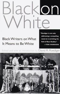 Black on White: Black Writers on What It Means to Be White - Roediger, David R
