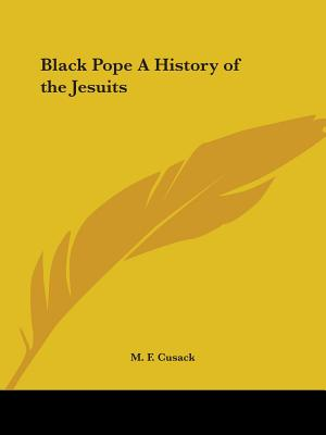 Black Pope A History of the Jesuits - Cusack, M F