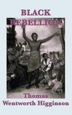 Black Rebellion - Higginson, Thomas Wentworth