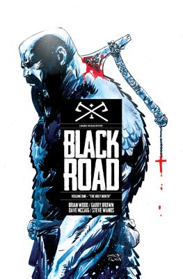 Black Road Volume 1: The Holy North - Wood, Brian, and Brown, Garry, and McCaig, Dave