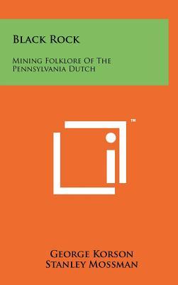 Black Rock: Mining Folklore of the Pennsylvania Dutch - Korson, George, Professor (Editor)