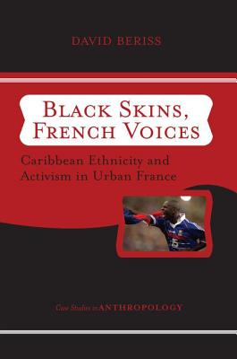 Black Skins, French Voices: Caribbean Ethnicity and Activism in Urban France - Beriss, David