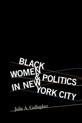 Black Women and Politics in New York City - Gallagher, Julie A
