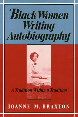 Black Women Writing Autobiography: A Tradition Within a Tradition - Braxton, Joanne