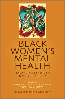 Black Women's Mental Health: Balancing Strength and Vulnerability - Evans, Stephanie Y (Editor), and Bell, Kanika (Editor), and Burton, Nsenga K (Editor)