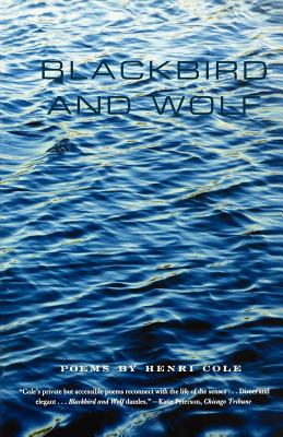 Blackbird and Wolf: Poems - Cole, Henri