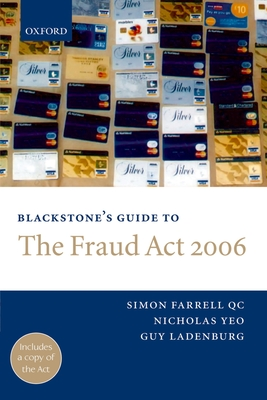 Blackstone's Guide to the Fraud ACT 2006 - Farrell, Simon, Qc, and Yeo, Nicholas, and Ladenburg, Guy
