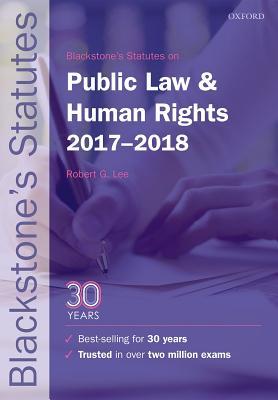 Blackstone's Statutes on Public Law & Human Rights 2017-2018 - Lee, Robert G. (Editor)