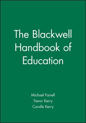 Blackwell Handbook of Education - Farrell, Michael, and Kerry, Trevor, and Kerry, Carolle