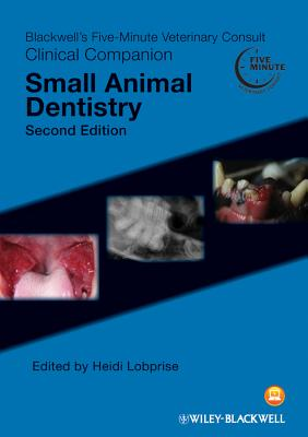 Blackwell's Five-Minute Veterinary Consult Clinical Companion: Small Animal Dentistry - Lobprise, Heidi B (Editor)