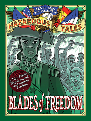 Blades of Freedom (Nathan Hale's Hazardous Tales #10): A Louisiana Purchase Tale - Hale, Nathan