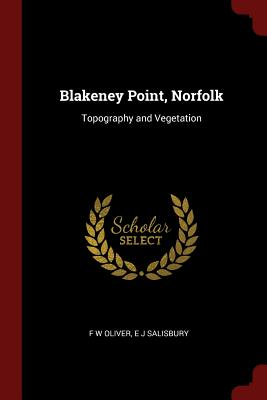 Blakeney Point, Norfolk: Topography and Vegetation - Oliver, F W