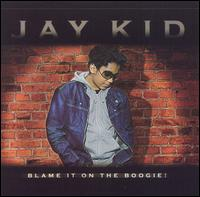 Blame It On The Boogie  - Jay-Kid