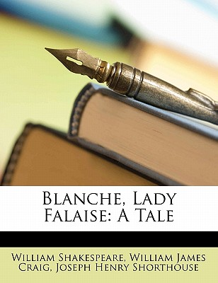 Blanche, Lady Falaise: A Tale - Shakespeare, William, and Craig, William James, and Shorthouse, Joseph Henry