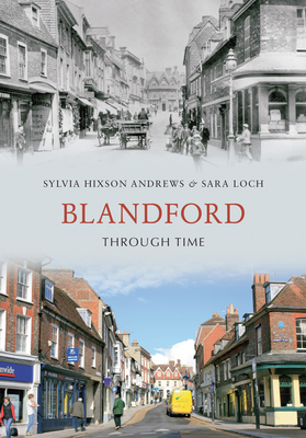 Blandford Through Time - Hixson-Andrews, Sylvia, and Loch, Sara