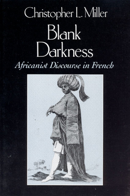Blank Darkness: Africanist Discourse in French - Miller, Christopher L