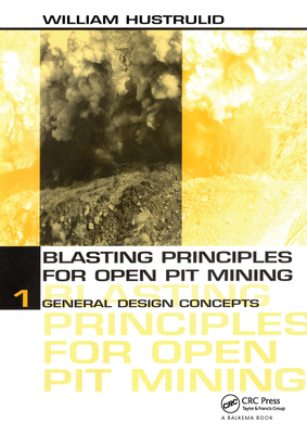 Blasting Principles for Open Pit Mining, Set of 2 Volumes: Volume 1: General Design Concepts Volume 2: Theoretical Foundations - Hustrulid, William A
