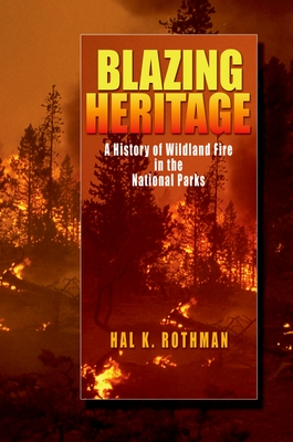 Blazing Heritage: A History of Wildland Fire in the National Parks - Rothman, Hal K