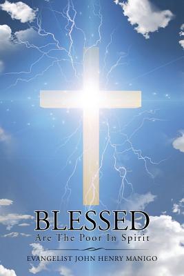 Blessed Are the Poor in Spirit: Volume I - Manigo, Evangelist John Henry