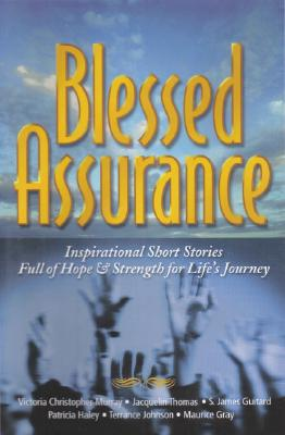 Blessed Assurance: Inspirational Short Stories Full of Hope and Strength for Life's Journey - Guitard, S James, and Murray, Victoria Christopher, and Johnson, Terrance
