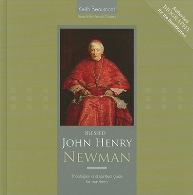Blessed John Henry Newman: Theologian and Spiritual Guide for Our Times - Beaumont, Keith