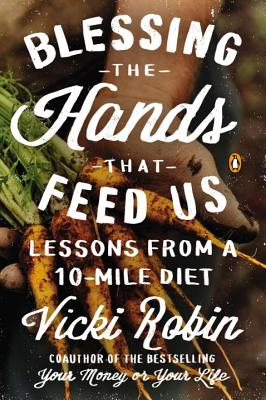Blessing the Hands That Feed Us: Lessons from a 10-Mile Diet - Robin, Vicki, and Lappe, Frances Moore (Preface by), and Lappe, Anna (Preface by)