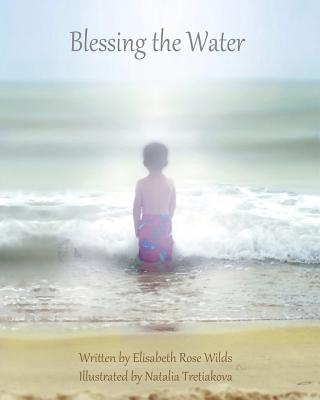 Blessing the Water - Wilds, Elisabeth Rose