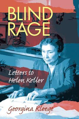 Blind Rage: Letters to Helen Keller - Kleege, Georgina, Ms.