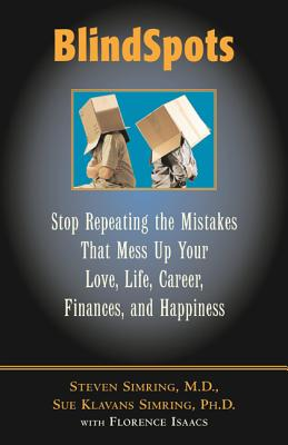 Blindspots: Stop Repeating Mistakes That Mess Up Your Love Life, Career, Finances, Marriage, and Happiness - Koch, Marlene, R.D., and Simring, Steven S, MD, MPH