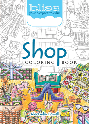 Bliss Shop Coloring Book: Your Passport to Calm - Cowell, Alexandra