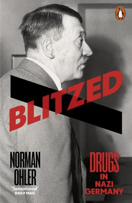 Blitzed: Drugs in Nazi Germany - Ohler, Norman, and Whiteside, Shaun (Translated by)