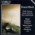 Bloch: Concerto For Violin And Orchestra/Poems Of The Sea/Suite Symphonique