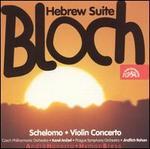 Bloch: Hebrew Suite; Schelomo; Violin Concerto