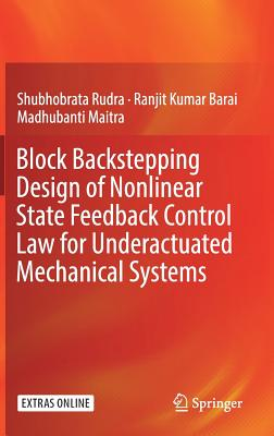 Block Backstepping Design of Nonlinear State Feedback Control Law for Underactuated Mechanical Systems - Rudra, Shubhobrata