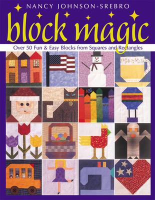 Block Magic: Over 50 Fun & Easy Blocks from Squares and Rectangles - Johnson-Srebro, Nancy