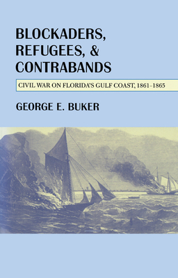 Blockaders, Refugees, and Contrabands: Civil War on Florida's Gulf Coast, 1861-1865 - Buker, George E